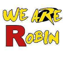 We Are Robin Shirt by gentilj17