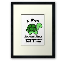 I'm SlowerThen  A Herd Of Turtles Stampeding Through Peanut Butter Framed Print