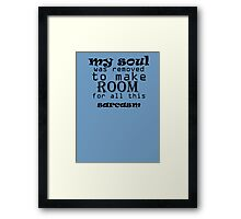 My Soul Was Removed To Make Room For All This Sarcasm Framed Print
