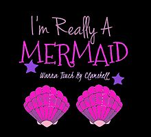 I'm Really A Mermaid Wanna Touch My Clamshell  by shesxmagic