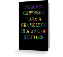 I'm More Confused Than A Chameleon In A Bag Of Skittles Greeting Card
