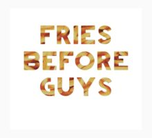 Fries Before Guys by hahahahaleigh