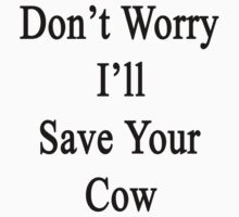 Don't Worry I'll Save Your Cow  by supernova23