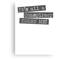 It's all a conspiracy trust me! Canvas Print
