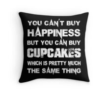 You Can't Buy Happiness But You Can Buy Cup Cakes Which Is Pretty Much The Same Thing - TShirts & Hoodies Throw Pillow