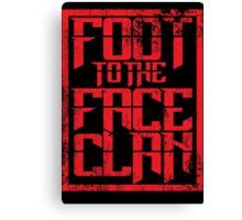 Foot to the Face Clan  Canvas Print