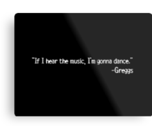 If I hear the music quote. Greggs Metal Print