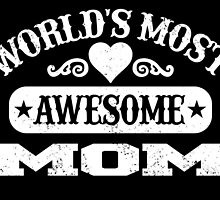 WORLD'S MOST AWESOME MOM by fancytees