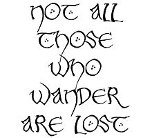 Not All Those Who Wander Are Lost - The Hobbit/Lord of the Rings Accessories Photographic Print