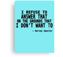 I Refuse to Answer That on The Grounds That I Don't Want To - Harvey Quote Canvas Print