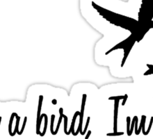 If you're a bird. Sticker
