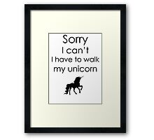 Sorry I Can't I Have To Walk My Unicorn Framed Print