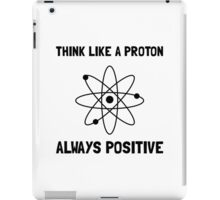 Proton Always Positive iPad Case/Skin