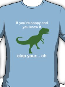 If You're Happy And You Know It Clap Your.. oh T-Shirt