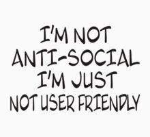 I'm Not Anti-Social. I'm Just Not User Friendly Kids Clothes
