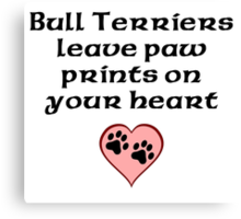 Bull Terriers Leave Paw Prints On Your Heart Canvas Print