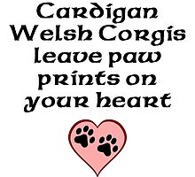 Cardigan Welsh Corgis Leave Paw Prints On Your Heart by kwg2200