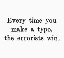 Every Time You Make a Typo The Errorists Win by TheShirtYurt