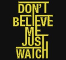 Don't Believe Me Just Watch by Ben Barrere
