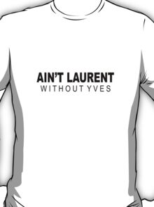 Ain't Laurent - BLACK T-Shirt