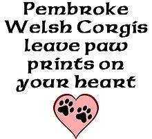 Pembroke Welsh Corgis Leave Paw Prints On Your Heart by kwg2200