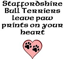 Staffordshire Bull Terriers Leave Paw Prints On Your Heart by kwg2200