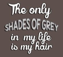 The only shades of grey in my life is my hair by romysarah
