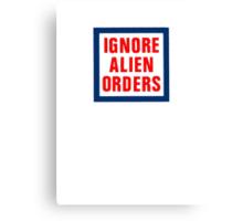 Ignore Alien Orders Canvas Print