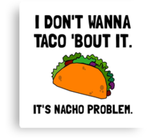 Taco Nacho Problem Canvas Print
