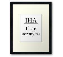 I Hate Acronyms Framed Print