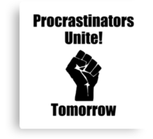 Procrastinators Unite Canvas Print