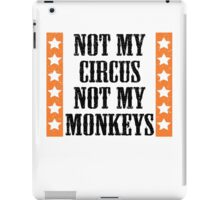 Not my circus, not my monkeys iPad Case/Skin