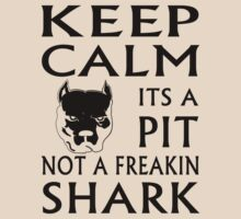 keep calm its a pit not a freakin shark by hottehue