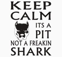 keep calm its a pit not a freakin shark Kids Clothes