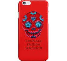 Courage, Passion, Strength iPhone Case/Skin