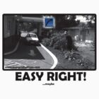 Easy Right! ...maybe by BaronVonRosco