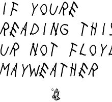 If Your Reading This Your Not Floyd Mayweather by LouisCera