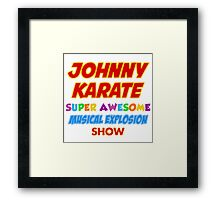 Johnny Karate super awesome musical explosion show Framed Print