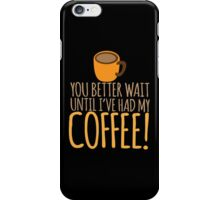 You had better wait until I've had my COFFEE!!!! iPhone Case/Skin