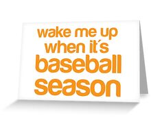 Wake me up when it's BASEBALL season Greeting Card