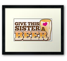 GIVE THIS SISTER a BEER! with pint glass beers! Framed Print