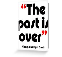 'The past is over' - from the surreal George Dubya Bush series Greeting Card