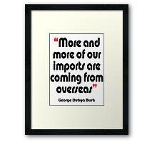 'Imports - from overseas?' - from the surreal George Dubya Bush series Framed Print