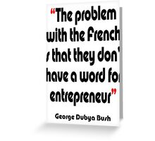 'No French word for entrepreneur'  - from the surreal George Dubya Bush series Greeting Card