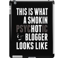 This Is What A Smokin Psychotic Blogger Looks Like - TShirts & Hoodies iPad Case/Skin