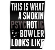 This Is What A Smokin Psychotic Bowler Looks Like - TShirts & Hoodies Poster