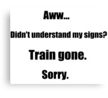 Train gone sorry - maerican sign language Canvas Print