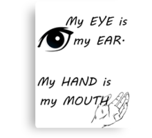 Eyes are ears, hands are mouths - American sign language Canvas Print
