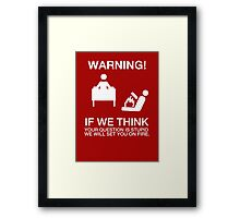 Warning - if we (helpdesk) think your question is stupid, we will set you on fire Framed Print