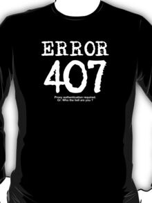 Error 407. Proxy authentication required. T-Shirt